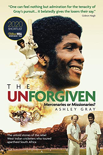 9781785315329: The Unforgiven: Missionaries or Mercenaries? The Untold Story of the Rebel West Indian Cricketers Who Toured Apartheid South Africa