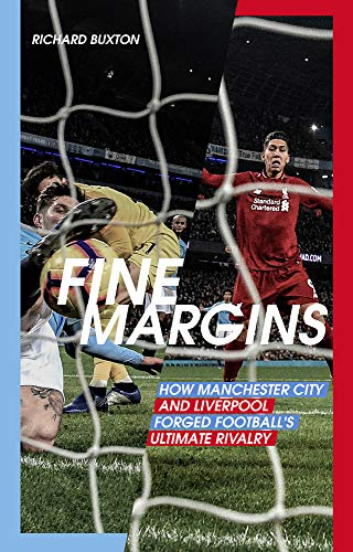 Fine Margins: How Manchester City and Liverpool: Richard Buxton