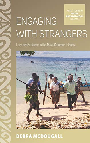 9781785330209: Engaging with Strangers: Love and Violence in the Rural Solomon Islands (ASAO Studies in Pacific Anthropology)