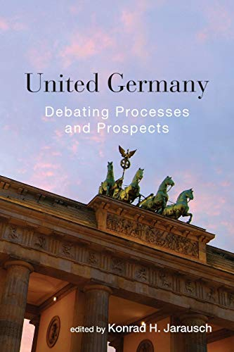United Germany: Debating Processes and Prospects