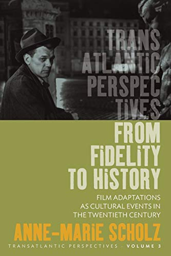 From Fidelity to History: Film Adaptations as Cultural Events in the Twentieth Century (...
