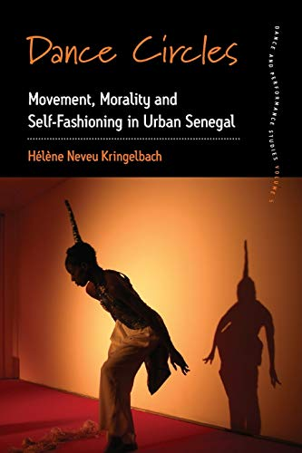 9781785330384: Dance Circles: Movement, Morality and Self-Fashioning in Urban Senegal (Dance & Performance Studies)