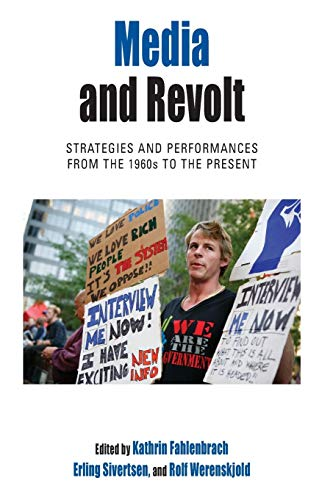 9781785330421: Media and Revolt: Strategies and Performances from the 1960s to the Present (Protest, Culture and Society)