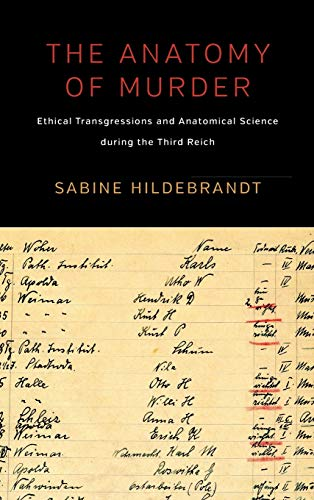 The Anatomy of Murder: Ethical Transgressions and Anatomical Science During the Third Reich: Sabine...