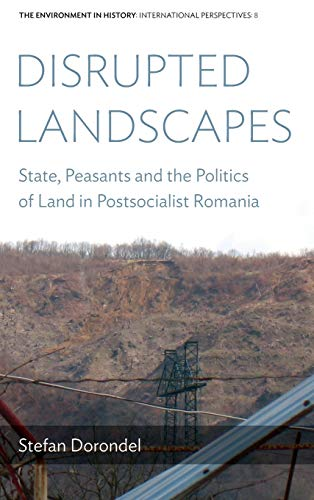 9781785331206: Disrupted Landscapes: State, Peasants and the Politics of Land in Postsocialist Romania (Environment in History: International Perspectives)
