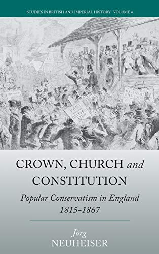 9781785331404: Crown, Church and Constitution: Popular Conservatism in England, 1815-1867 (Studies in British & Imperial History)
