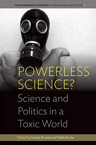 Powerless Science? Science and Politics in a Toxic World (Environment in History: International ...