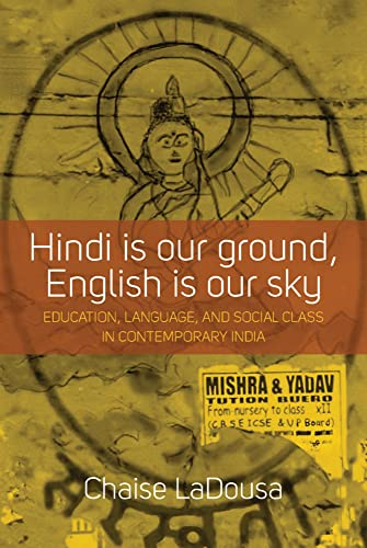 9781785332111: Hindi Is Our Ground, English Is Our Sky: Education, Language, and Social Class in Contemporary India