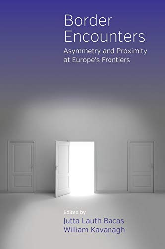 9781785332197: Border Encounters: Asymmetry and Proximity at Europe's Frontiers