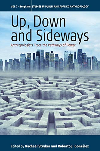 9781785332234: Up, Down, and Sideways: Anthropologists Trace the Pathways of Power (Studies in Public and Applied Anthropology)