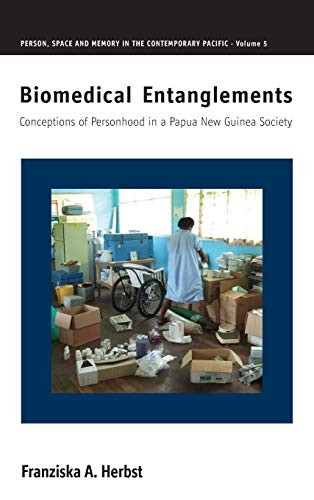 9781785332340: Biomedical Entanglements: Conceptions of Personhood in a Papua New Guinea Society (Person, Space and Memory in the Contemporary Pacific)
