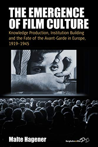 9781785333545: The Emergence of Film Culture: Knowledge Production, Institution Building, and the Fate of the Avant-garde in Europe, 1919-1945 (Film Europa)