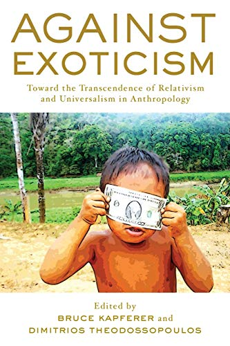 9781785333705: Against Exoticism: Toward the Transcendence of Relativism and Universalism in Anthropology