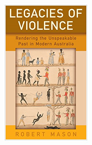 9781785334368: Legacies of Violence: Rendering the Unspeakable Past in Modern Australia