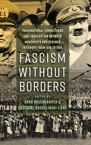 9781785334689: Fascism without Borders: Transnational Connections and Cooperation between Movements and Regimes in Europe from 1918 to 1945