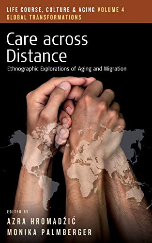 9781785338007: Care across Distance: Ethnographic Explorations of Aging and Migration (Life Course, Culture and Aging: Global Transformations)