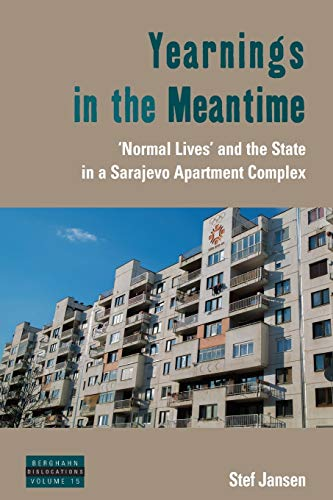 9781785338212: Yearnings in the Meantime: 'Normal Lives' and the State in a Sarajevo Apartment Complex (Dislocations)