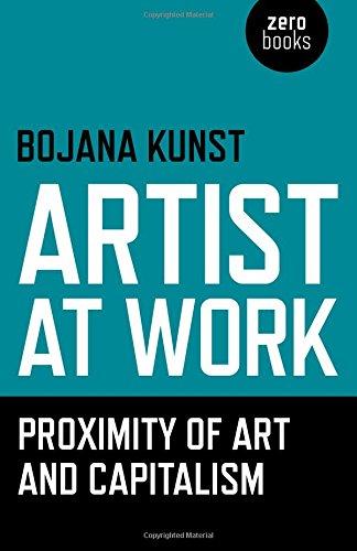 Artist at Work, Proximity of Art and Capitalism: Bojana Kunst
