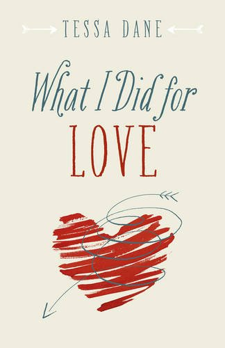 What I Did for Love: Tessa Dane
