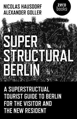 9781785350658: Superstructural Berlin: A Superstructural Tourist Guide to Berlin for the Visitor and the New Resident