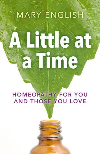 A Little at a Time: Homeopathy for You and Those You Love: Mary English