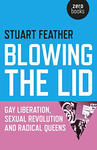 9781785351433: Blowing the Lid: Gay Liberation, Sexual Revolution and Radical Queens
