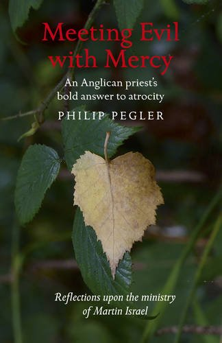 Meeting Evil with Mercy: An Anglican priest's bold answer to atrocity - reflections upon the ...