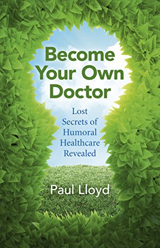 9781785353901: Become Your Own Doctor: Lost Secrets of Humoral Healthcare Revealed