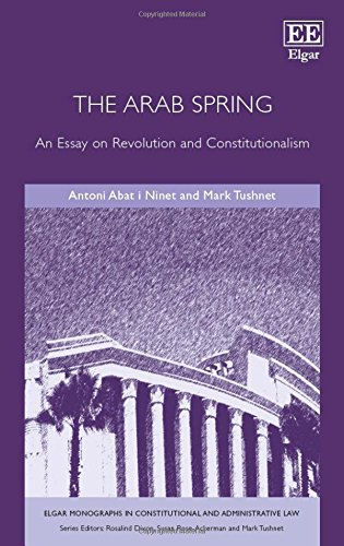 9781785361593: The Arab Spring: An Essay on Revolution and Constitutionalism (Elgar Monographs in Constitutional and Administrative Law series)