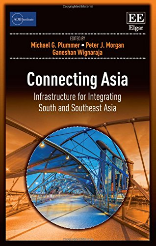 Connecting Asia: Infrastructure for Integrating South and Southeast Asia (ADBI Series on Asian ...