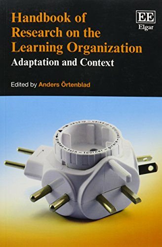 Handbook of Research on the Learning Organization: Adaptation and Context (Research Handbooks in ...