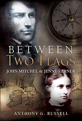 Between Two Flags: John Mitchel & Jenny Verner: Anthony Russell