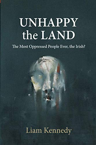 9781785370281: The Unhappy the Land: The Most Oppressed People Ever, the Irish?