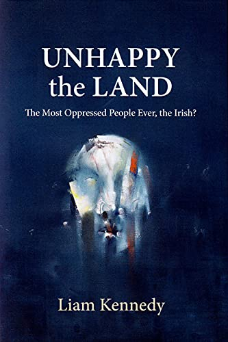 9781785370298: Unhappy the Land: The Most Oppressed People Ever, the Irish?
