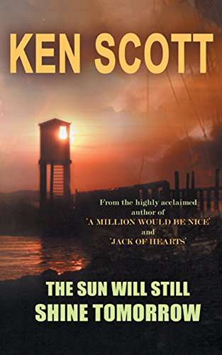 The Sun Will Still Shine Tomorrow (Paperback): Ken Scott