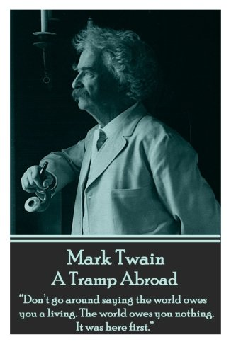 """9781785430008: Mark Twain - A Tramp Abroad: """"Don't go around saying the world owes you a living. The world owes you nothing. It was here first."""""""