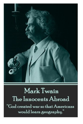 "9781785430046: Mark Twain - The Innocents Abroad: ""God created war so that Americans would learn geography."""