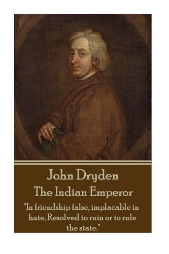 9781785433900: John Dryden - The Indian Emperor: Boldness is a mask for fear, however great.