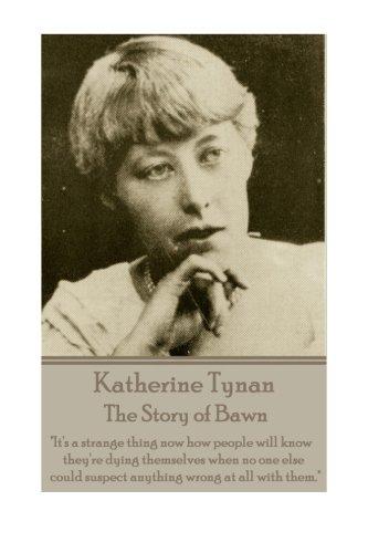 Katherine Tynan - The Story of Bawn: Katherine Tynan