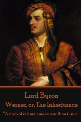 "9781785434648: Lord Byron - Werner, or, The Inheritance: ""A drop of ink may make a million think."""