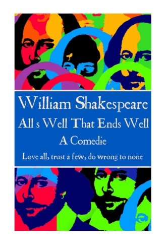 "9781785435935: William Shakespeare - All?s Well That Ends Well: ""Love all, trust a few, do wrong to none."""
