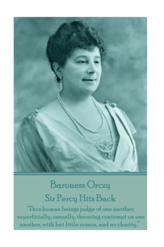 Baroness Orczy - Sir Percy Hits Back: Orczy, Baroness
