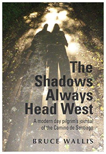 9781785450495: The Shadows Always Head West: A Modern Day Pilgrim's Journal of the Camino de Santigo