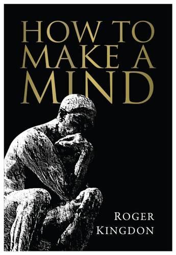 How To Make A Mind: Roger Kingdon
