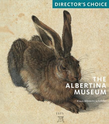 The Albertina Museum: Director s Choice (Paperback): Klaus Albrecht Schröder
