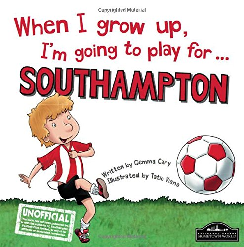 9781785530388: When I Grow Up I'm Going to Play for Southampton