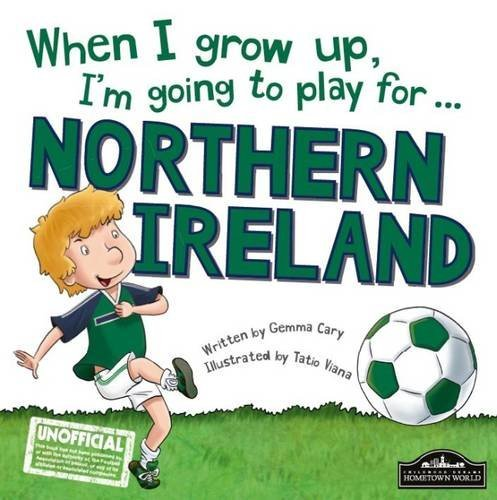 9781785532429: When I Grow Up, I'm Going to Play for Northern Ireland