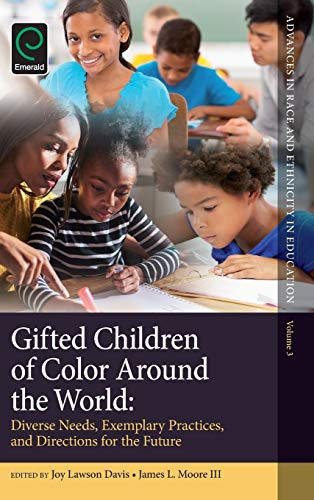 Gifted Children of Color Around the World: Diverse Needs, Exemplary Practices and Directions for ...