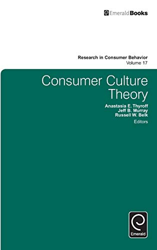 Consumer Culture Theory (Research in Consumer Behavior): Anastasia E. Thyroff
