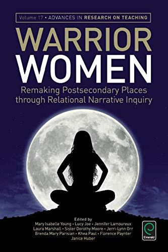 9781785604379: Warrior Women: Remaking Postsecondary Places through Relational Narrative Inquiry (Advances in Research on Teaching)